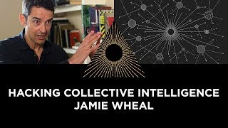 Hacking Collective Intelligence, Jamie Wheal