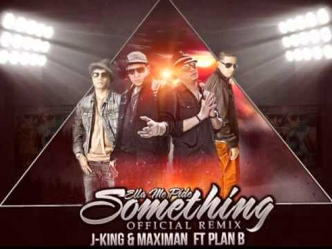 J King Y Maximan ft Plan B - Ella Me Pide Something Remix Original Letra Reggaeton 2011