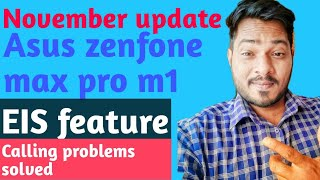 November update Asus Zenfone Max pro m1|| EIS features and calling problem solved