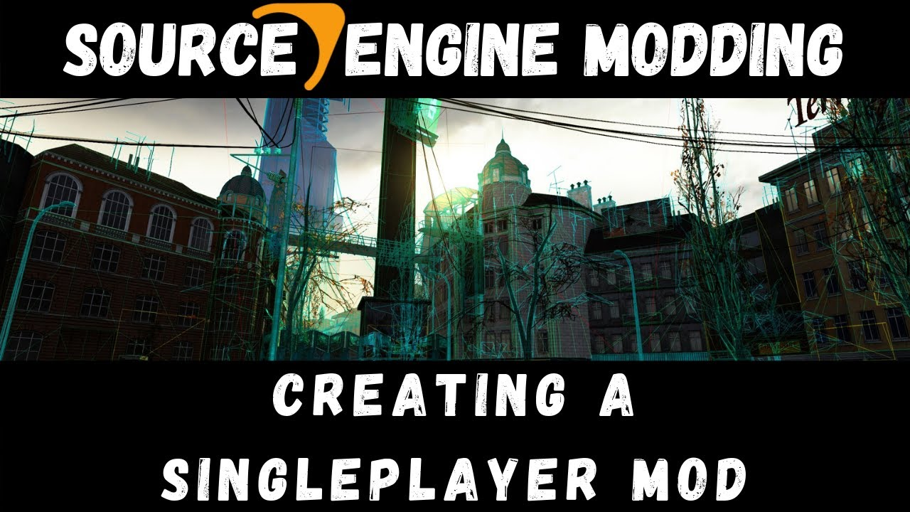 Source Engine Modding: Setting up a Singleplayer Mod (2013)
