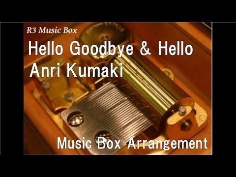 Hello Goodbye & Hello/Anri Kumaki [Music Box] (Anime