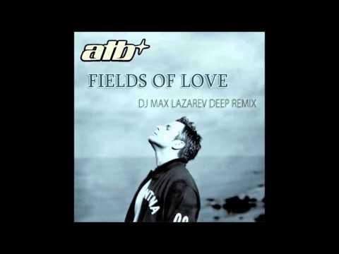 ATB – Fields Of Love (DJ Max Lazarev Deep Remix)