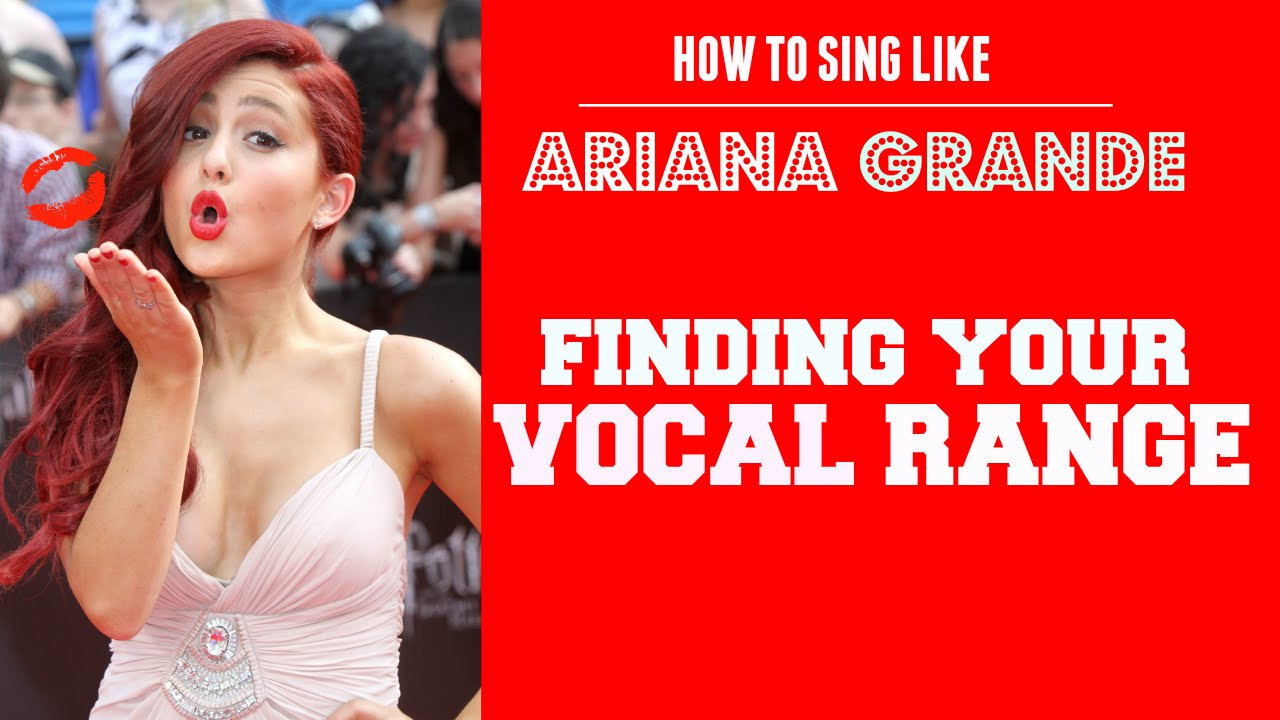 How To Sing Like Ariana Grande: How To Find Your Vocal Range