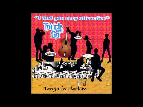 Touch & Go  Tango In Harlem
