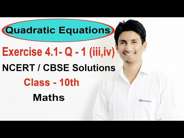 Exercise 4.1 Question 1 (iii,iv) - Quadratic Equations NCERT/CBSE Solutions for Class 10th Maths
