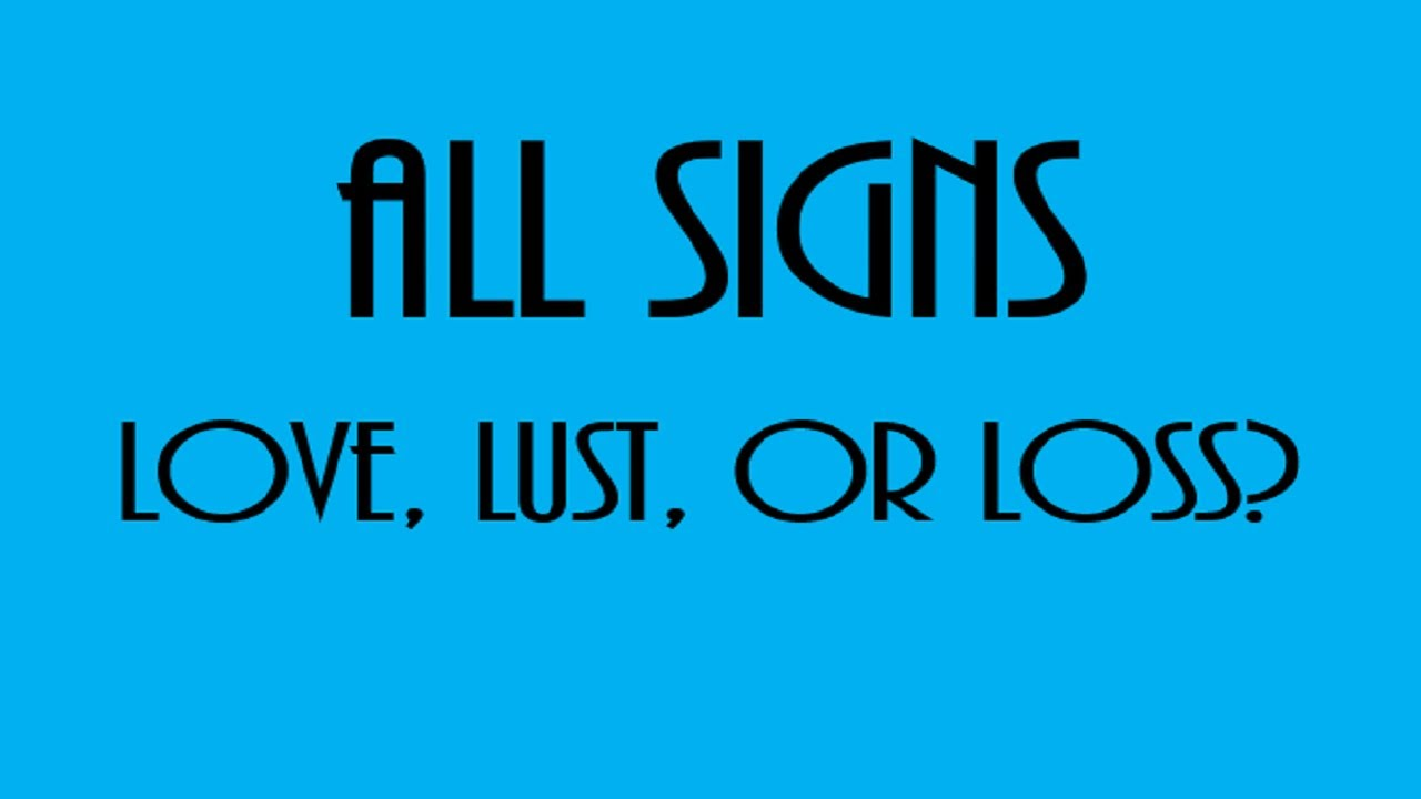 Love, Lust Or Loss❤💋💔  All Signs October 23 - October 29