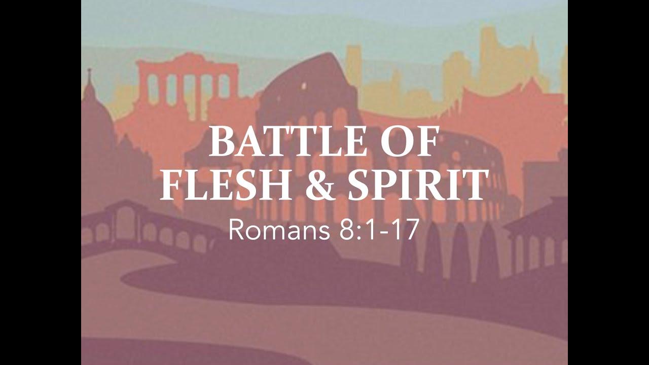 """""""Battle of Flesh & Spirit"""" (Romans 8:1-17)"""