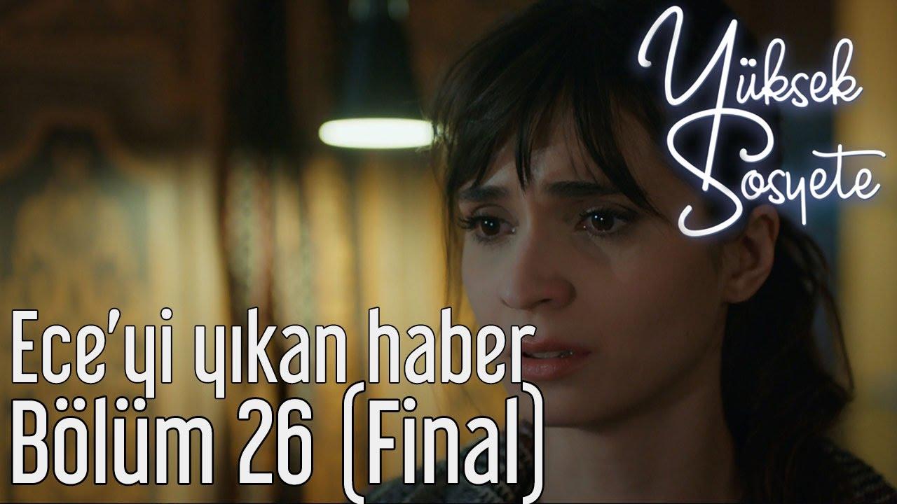 Yuksek Sosyete 26 Bolum Final Ece Yi Yikan Haber Youtube
