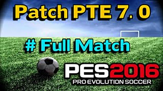 [PES 2016] Gameplay Match using Patch PTE 7.0