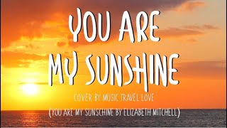 You Are My Sunshine - Music, Travel, Love Cover (Lyrics)