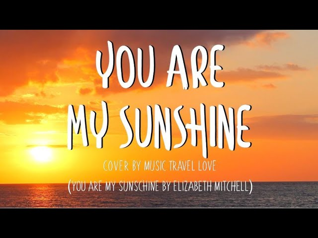 You Are My Sunshine Music Travel Love Cover Lyrics Youtube