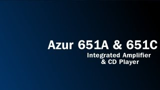 Azur 651A Integrated Amplifier and Azur 651C CD Player