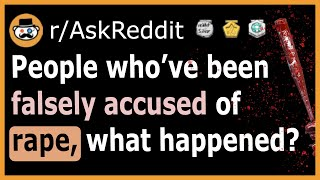 People who have been falsely accused of rape/sexual assault share their stories. (AskReddit)