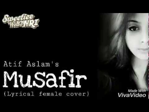 Atif Aslam: Musafir |Female Cover|Sweetiee weds NRI |Himansh Kohli, ZoyaAfroz|Palak & Palash Muchhal