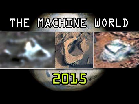 THE MACHINE WORLD 2015 - Mars Anomalies Exposed