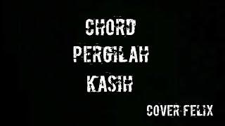 Chord Chrisye - Pergilah Kasih Cover Felix