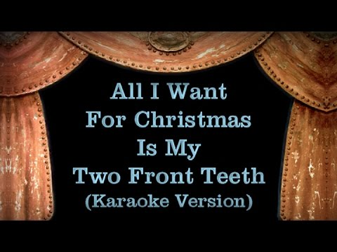 All I Want For Christmas Is My Two Front Teeth - Lyrics (Karaoke ...