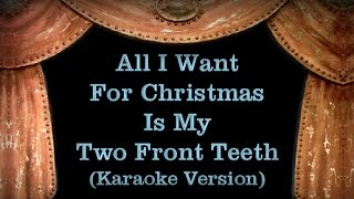 All I Want For Christmas Is My Two Front Teeth - Lyrics (Karaoke Version)
