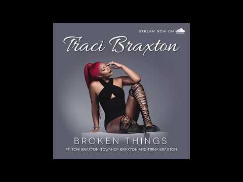 "TRACI BRAXTON ""BROKEN THINGS"" Ft. Toni Braxton, Towanda Braxton And Trina Braxton"