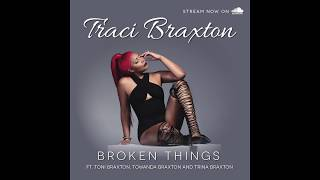 "TRACI BRAXTON ""BROKEN THINGS"" ft. Toni Braxton, Towanda Braxton and Trina Braxton"