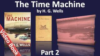 Part 2 - The Time Machine Audiobook by H. G. Wells (Chs 07-12)(, 2011-11-16T03:00:00.000Z)
