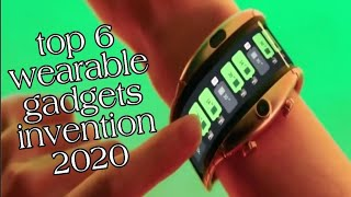Top 6 wearable gadgets invention | Wearable gadgets invention 2020 | Technology Upgrade