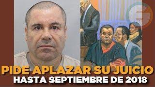 El Chapo pide aplazar su juicio hasta septiembre de 2018