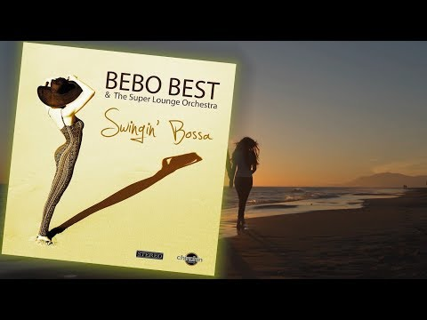 Swingin' Bossa - Bebo Best & The Super Lounge Orchestra Mp3
