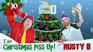 The Christmas Piss Up ! with Rusty B : The Jimmy O Show #30
