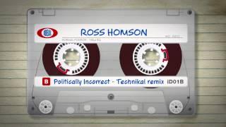 Politically Incorrect - Ross Homson - Technikal Remix iD01B