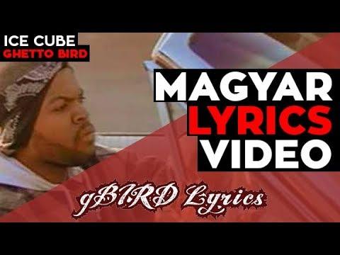 🎬 Ice Cube  Ghetto Bird   ✎ Magyar Dalszöveg  gBIRD Lyrics Music