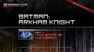 Batman: Arkham Knight (PS4) Gamechive (City of Fear, Pt 7: The Scene of the Crash) [NS+]