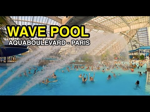 Wave Pools - Indoor & Outdoor Fun : Aquaboulevard (Paris, France)