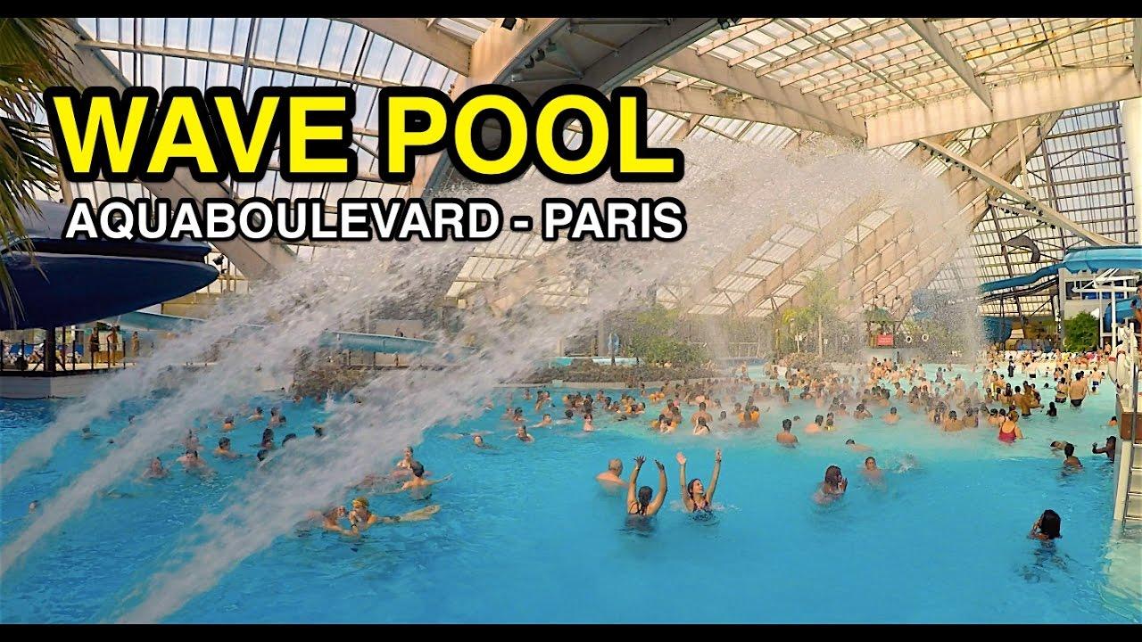 Wave Pools Indoor Outdoor Fun Aquaboulevard Paris France