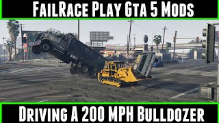 FailRace Play Gta 5 Mods Driving A 200 MPH Bulldozer