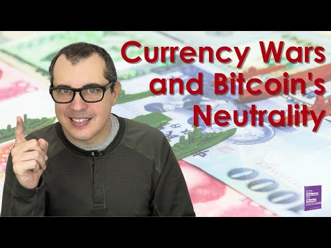 The Currency Wars and Bitcoin's Neutrality: We Didn't Start the Fire [Talk from 2016]