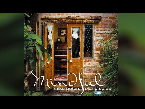 MINDFUL - Piano Solos (Full Album) : Mike Peters