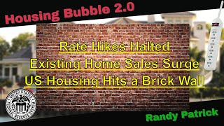 Housing Bubble 2.0 -  Rate Hikes Halted - Existing Home Sales Surge - US Housing Hits A Brick Wall