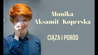 Monika Aksamit-Koperska - Ciąża i poród