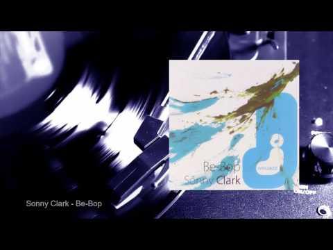 Sonny Clark - Be-Bop (Full Album)