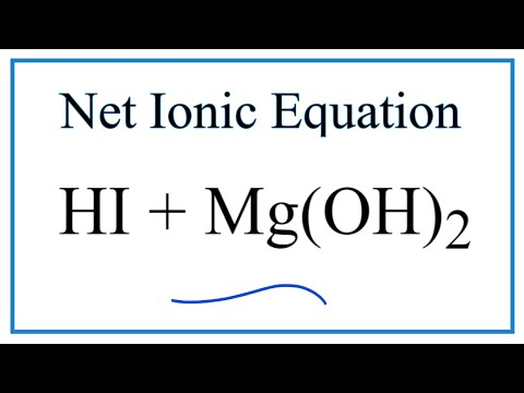 How To Write The Net Ionic Equation For HI + Mg(OH)2 = MgI2 + H2O
