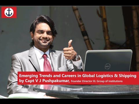 Emerging Trends and Careers in Global Logistics & Shipping by Capt V J Pushpakumar