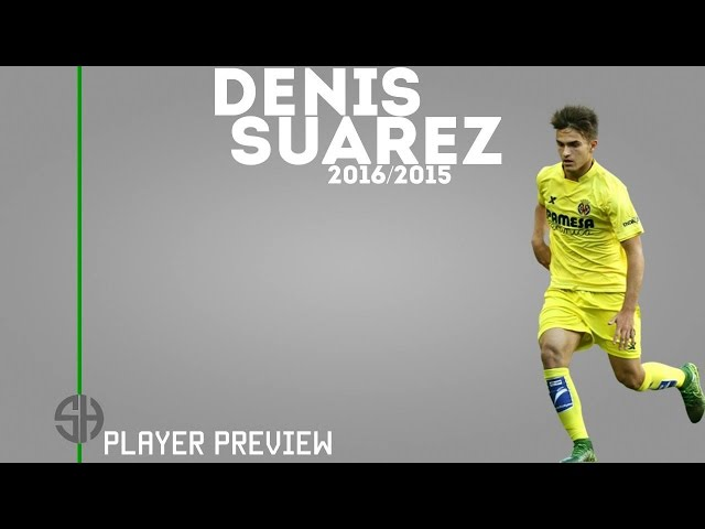 DENIS SUAREZ | Goals, Skills, Assists | Villarreal | 2015/2016 (HD)