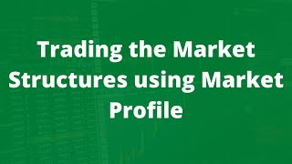 Trading the Market Structures using Market Profile