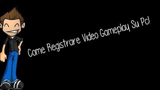 Tutorial: Come Registrare Video Gameplay Su Pc Con Programmi Gratuiti!