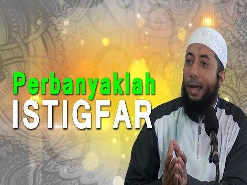 Perbanyaklah Istigfar - Ustadz Dr. Khalid Basalamah