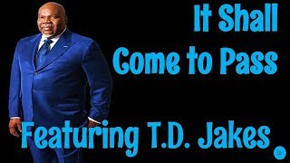 ? T.D. Jakes 2019 – It Shall Come to Pass! – T.D. Jakes Motivational Video!