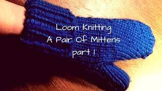 DIY - How to Loom knit a pair of mittens part 1
