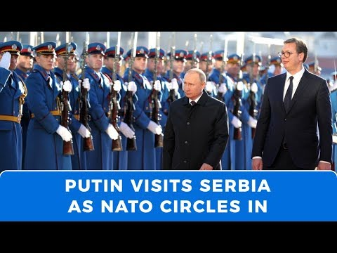 Vladimir Putin visits Serbia, as NATO encircles the country it attacked in 1999