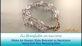 Live Demonstration with Sara Oehler: Illusion Style Bracelet or Necklace Using Soft Flex Wire
